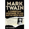 Mark Twain - A Christian Response to His Battle With God