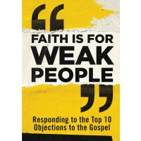 Faith Is for Weak People Tract
